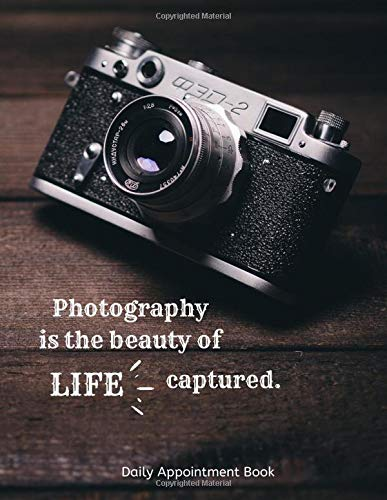 Photography Is The Beauty Of Life Captured - Daily Appointment Book - 8.5x11' Paperback Scheduling Companion for Photographers - With Designated Pages for Important Contacts