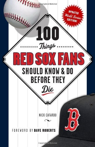 Image Of100 Things Red Sox Fans Should Know & Do Before They Die (100 Things... Fans Should Know & Do Before They Die) By Nick Caf...