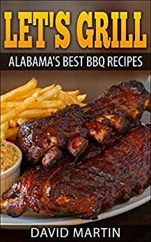 Let's Grill Alabama's Best BBQ Recipes by [David Martin]