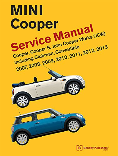 Mini Cooper (R55, R56, R57) Service Manual: 2007, 2008, 2009, 2010, 2011, 2012, 2013: Cooper, Cooper S,…