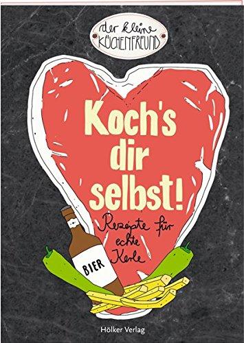 Koch's dir selbst!: Rezepte für echte Kerle (Der kleine Küchenfreund)