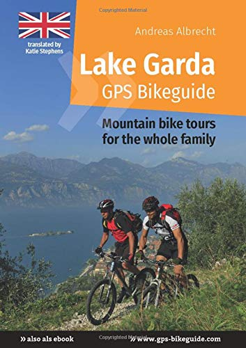 Lake Garda GPS Bikeguide: Mountain bike tours for the whole family (Gardasee GPS Bikeguides für Mountainbiker)