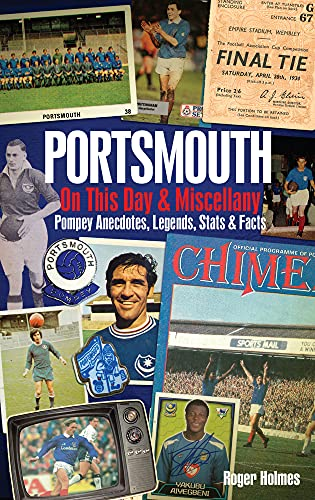 Portsmouth FC on This Day & Miscellany: Pompey Anecdotes, Legends, Stats & Facts