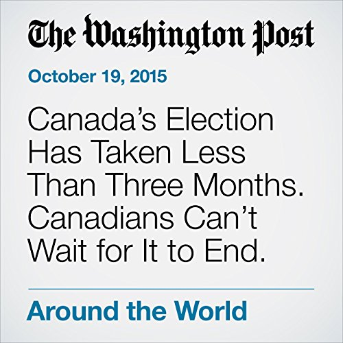 Canada's Election Has Taken Less Than Three Months. Canadians Can't Wait for It to End. audiobook cover art