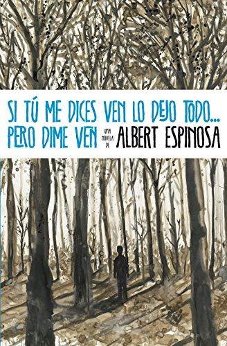 Si tú me dices ven lo dejo todo ... pero dime ven (FICCION) de Espinosa, Albert (2011) Tapa blanda