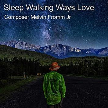 Sleep Walking Ways Love