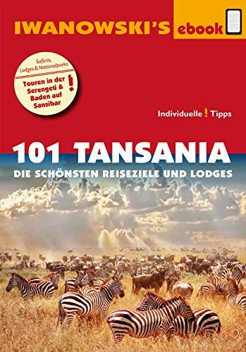 101 Tansania - Reiseführer von Iwanowski: Die schönsten Reiseziele und Lodges (Iwanowski's 101)