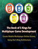 Making Massive Multiplayer Online Games: Create Mobile Multiplayer Online Games Using the 5 Ring Architecture (Game Studio & Business Development Book 3) (English Edition)