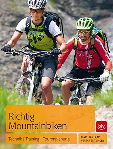 Richtig Mountainbiken: Technik - Training - Tourenplanung