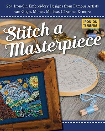 Learn More About Stitch a Masterpiece: 25+ Iron-On Embroidery Designs from Famous Artists; van Gogh,...