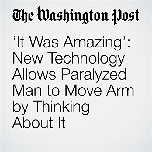 'It Was Amazing': New Technology Allows Paralyzed Man to Move Arm by Thinking About It copertina