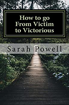 How to go From Victim to Victorious by [Sarah Powell]