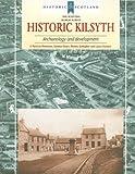 Historic Kilsyth: Archaeology and Development (Historic Scotland: The Scottish Burgh Survey)