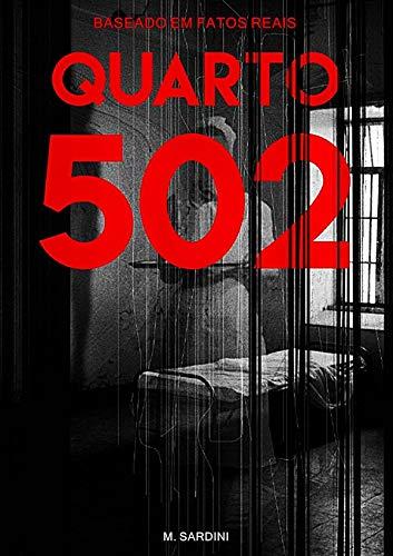 Quarto 502: Baseado em Uma História Real por [M. Sardini]