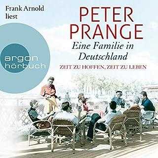 Eine Familie in Deutschland     Zeit zu hoffen, Zeit zu leben              Autor:                                                                                                                                 Peter Prange                               Sprecher:                                                                                                                                 Frank Arnold                      Spieldauer: 23 Std. und 56 Min.     614 Bewertungen     Gesamt 4,7