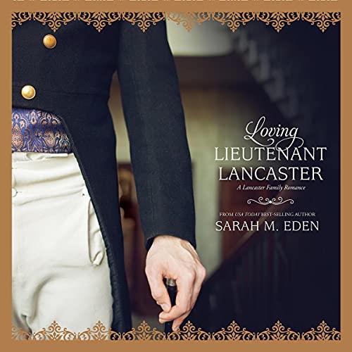 Loving Lieutenant Lancaster Audiobook By Sarah M. Eden cover art