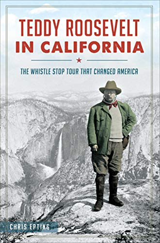 Teddy Roosevelt in California: The Whistle Stop Tour That Changed Amer