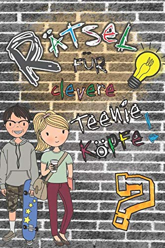 Rätsel für clevere Teenie Köpfe: Cooler Rätselspaß für Kinder ab 12: Symbolrätsel, 3-D Labyrinthe, Sudokus, Nanogramme, Kakuro, Wortsuche