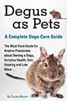 Degus as Pets, a Complete Degu Care Guide by Susan Moore(2014-04-11)