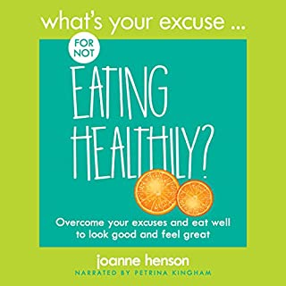 What's Your Excuse for Not Eating Healthily?                   By:                                                                                                                                 Joanne Henson                               Narrated by:                                                                                                                                 Petrina Kingham                      Length: 1 hr and 49 mins     1 rating     Overall 5.0