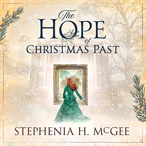 The Hope of Christmas Past Audiobook By Stephenia H. McGee cover art