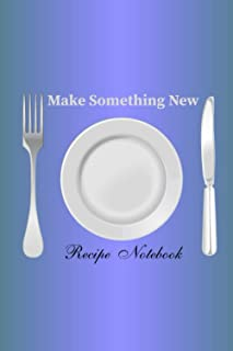 Make Something New: Cookbook to note down your 100 favorite recipes, Blank Recipe Journal to Write in for Women, Food Cook...
