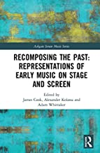 Recomposing the Past: Representations of Early Music on Stage and Screen (Ashgate Screen Music Series)