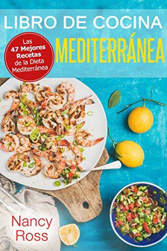 Libro de Cocina Mediterránea. Las 47 Mejores Recetas de la Dieta Mediterránea