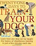 Twenty-One Days To Train Your Dog