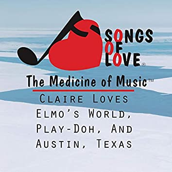 Claire Loves Elmo's World, Play-Doh, and Austin, Texas