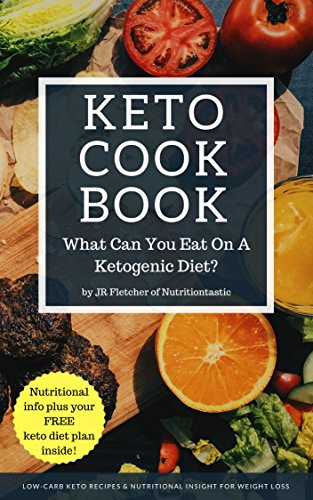 Keto Cookbook: What Can You Eat On The Keto Diet, Low Carb Keto Recipes and Nutritional Insight For Weight Loss