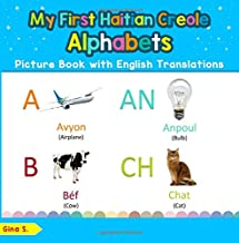 My First Haitian Creole Alphabets Picture Book with English Translations: Bilingual Early Learning & Easy Teaching Haitian Creole Books for Kids ... Haitian Creole words for Children) (Volume 1)