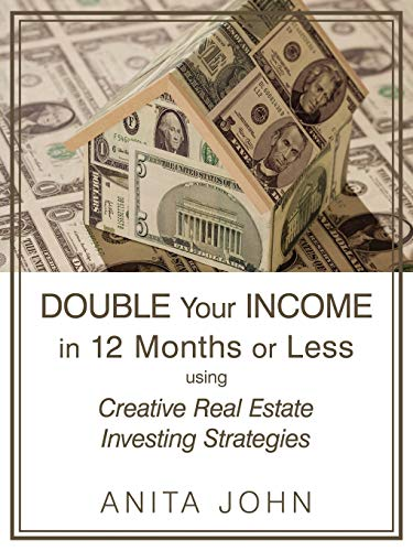 Real Estate Investing Books! - Double Your Income in 12 Months or Less: using Creative Real Estate Investing Strategies