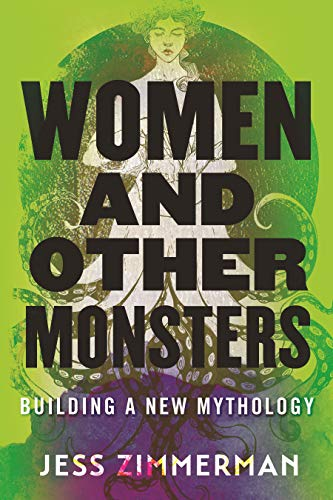 Compare Textbook Prices for Women and Other Monsters: Building a New Mythology First Edition Edition ISBN 9780807054932 by Zimmerman, Jess