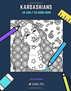 KARDASHIANS: AN ADULT COLORING BOOK: A Kardashians Coloring Book For Adults