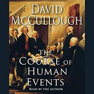 The Course of Human Events                   By:                                                                                                                                 David McCullough                               Narrated by:                                                                                                                                 David McCullough                      Length: 37 mins     535 ratings     Overall 4.6