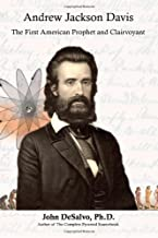 Andrew Jackson Davis - The First American Prophet and Clairvoyant
