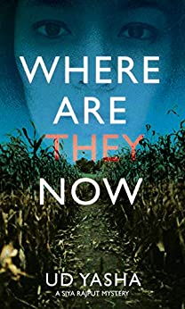 Where Are They Now: An addictive serial killer thriller set in India (The Siya Rajput Mysteries Book 1) by [UD Yasha]