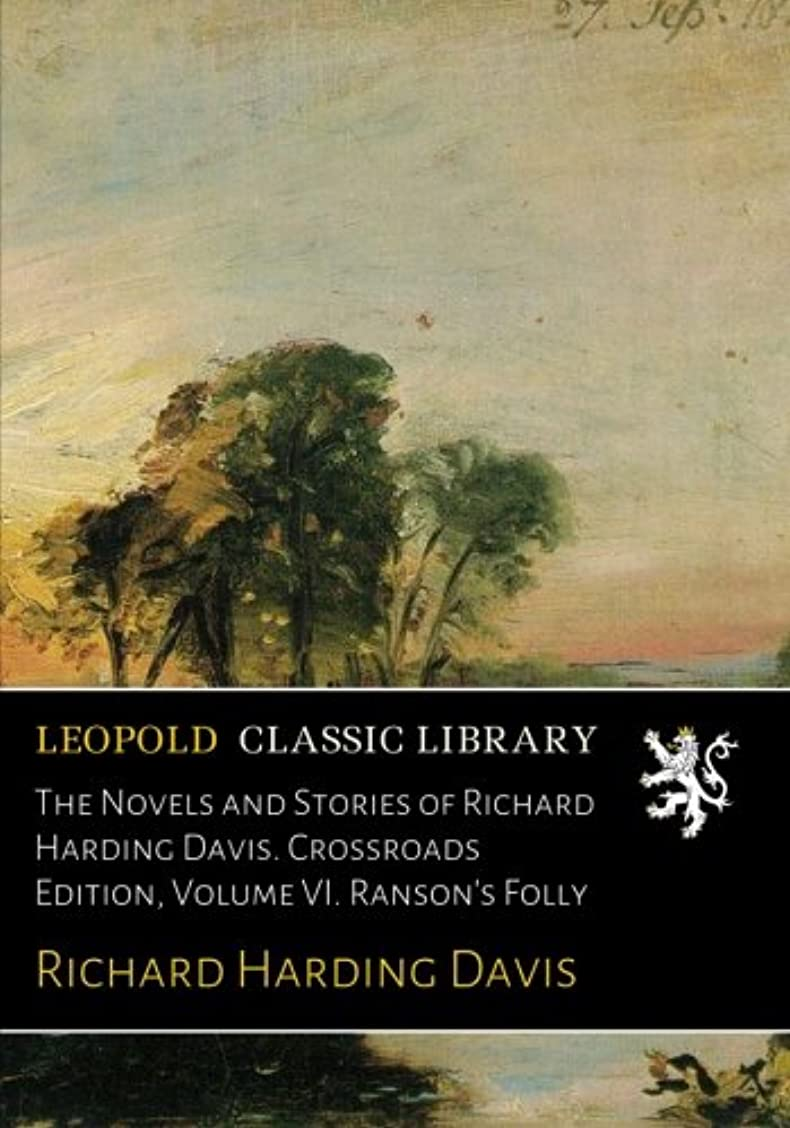 せっかちナプキン削減The Novels and Stories of Richard Harding Davis. Crossroads Edition, Volume VI. Ranson's Folly