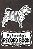 My Furbaby's Record Book: Chinese Shar-Pei Dog Puppy Pet Vaccination, Immunization, Health Wellness Record Journal, Appointment Organizer For Dog Owners and Puppy Lovers