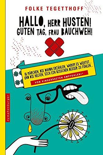 Hallo, Herr Husten! Guten Tag, Frau Bauchweh!: 20 Märchen, die davon erzählen, warum es wehtut ... und die helfen, sich ein bißchen besser zu fühlen.