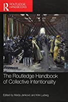 The Routledge Handbook of Collective Intentionality (Routledge Handbooks in Philosophy)
