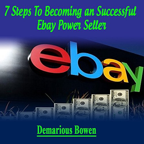 7 Steps to Becoming a Successful Ebay Powerseller audiobook cover art