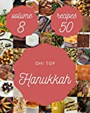Oh! Top 50 Hanukkah Recipes Volume 8: Happiness is When You Have a Hanukkah Cookbook!