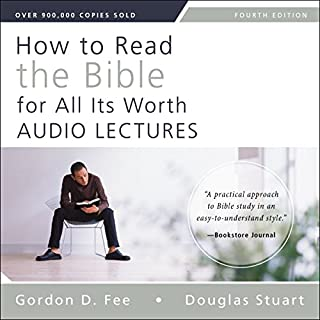 How to Read the Bible for All Its Worth: Audio Lectures                   By:                                                                                                                                 Gordon D. Fee,                                                                                        Douglas Stuart                               Narrated by:                                                                                                                                 Douglas Stuart,                                                                                        Mark L. Strauss                      Length: 5 hrs and 43 mins     1 rating     Overall 5.0