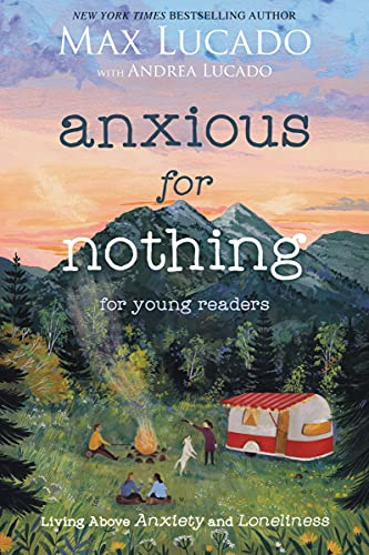 Compare Textbook Prices for Anxious for Nothing Young Readers Edition: Living Above Anxiety and Loneliness  ISBN 9781400229543 by Lucado, Max,Lucado, Andrea