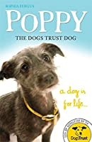 Poppy the Dogs Trust Dog: A Dog Is for Life... (Dog Trust)
