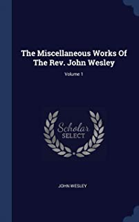 The Miscellaneous Works of the REV. John Wesley; Volume 1