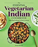 The Essential Vegetarian Indian Cookbook: 125 Classic Recipes to Enjoy at Home