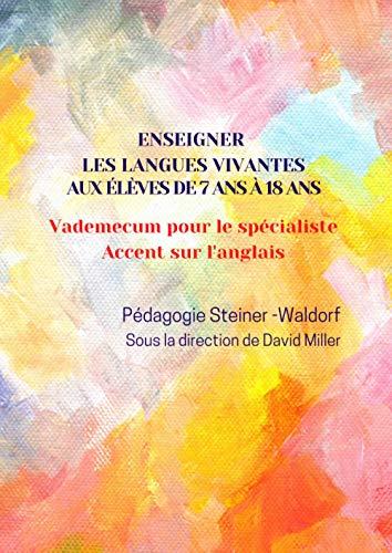 Enseigner les langues vivantes aux élèves de 7 ans à 18 ans - Pédagogie Steiner-Waldorf: Vademecum pour le spécialiste - Accent sur l'anglais - Classes 1 à 12